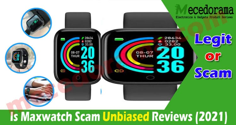 Is Maxwatch Scam [Save 50%] Check The Full Review!