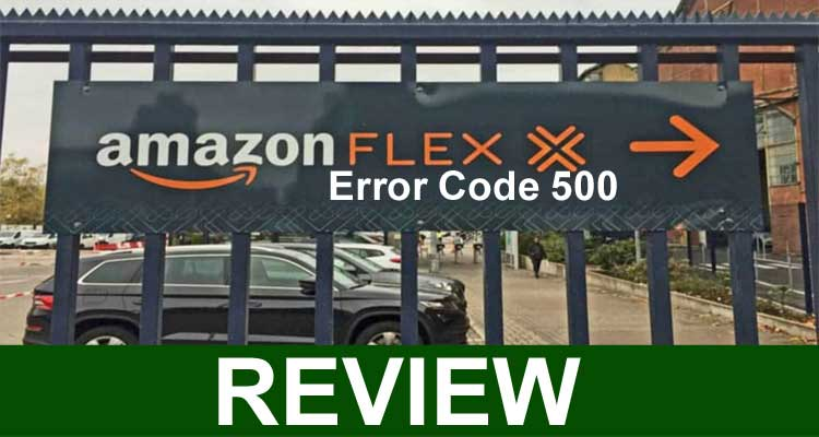 Amazon Flex Error Code 500 (Feb) What Is This Error